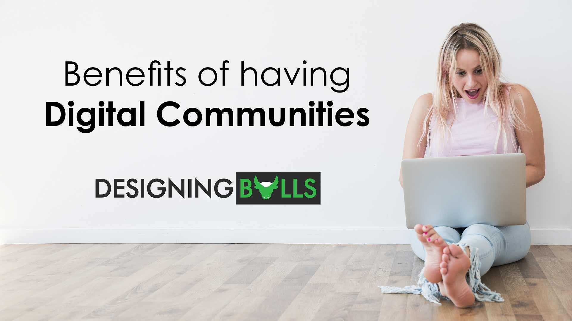 Benefits of having Digital Communities!
