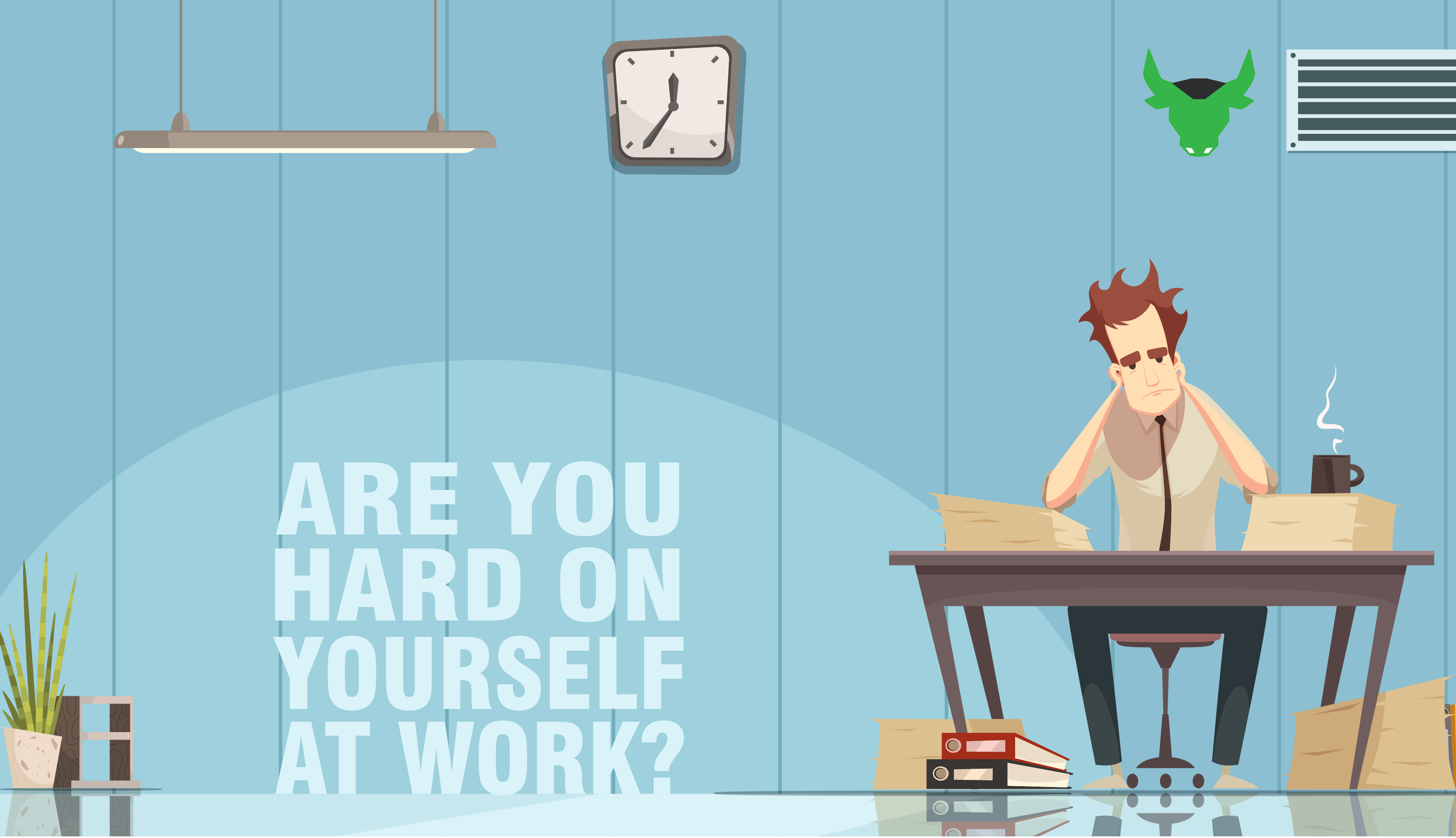 Are you hard on yourself at work?