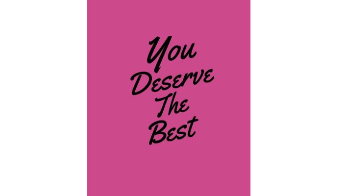 You think 'I don't deserve more', think positive