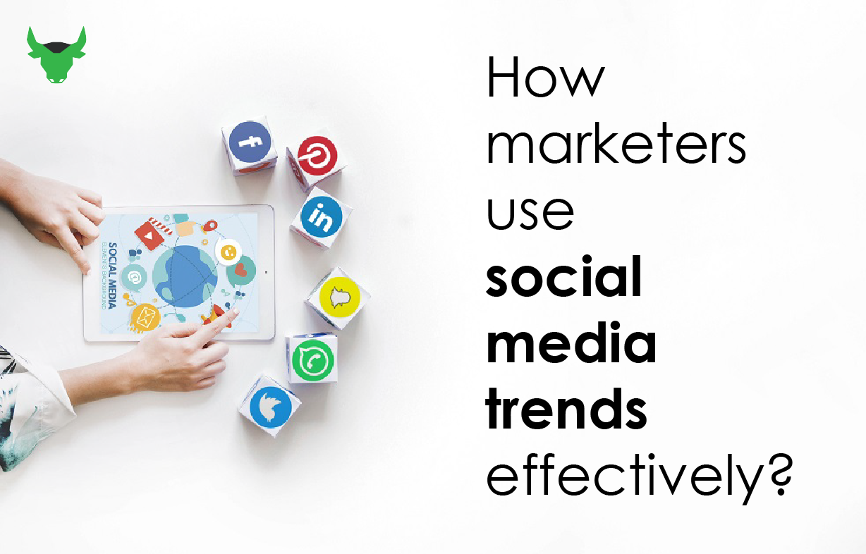 How Marketers Use Social Media Trends Effectively?