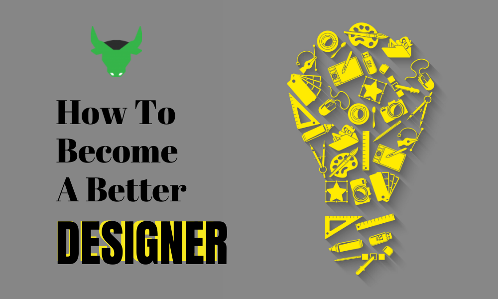 How To Become A Better Designer?