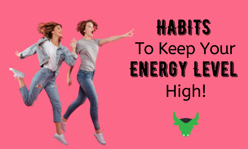Habits To Keep Your Energy Level High
