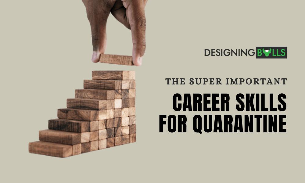 The Super Important Career Skills In Quarantine