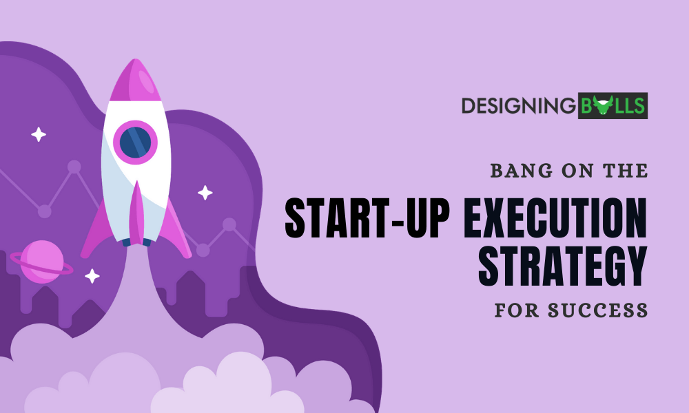 Bang On The Startup Execution Strategy For Success