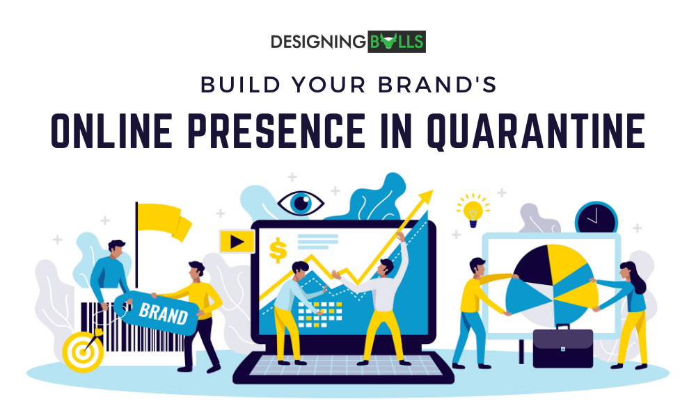 Build Your Brand's Online Presence In Quarantine