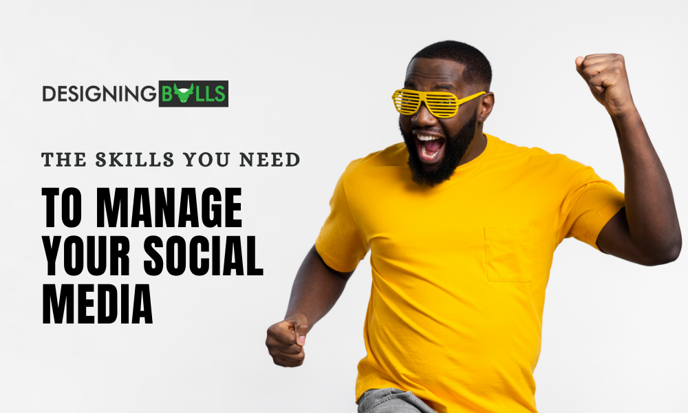 The Skills You Need To Manage Your Social Media