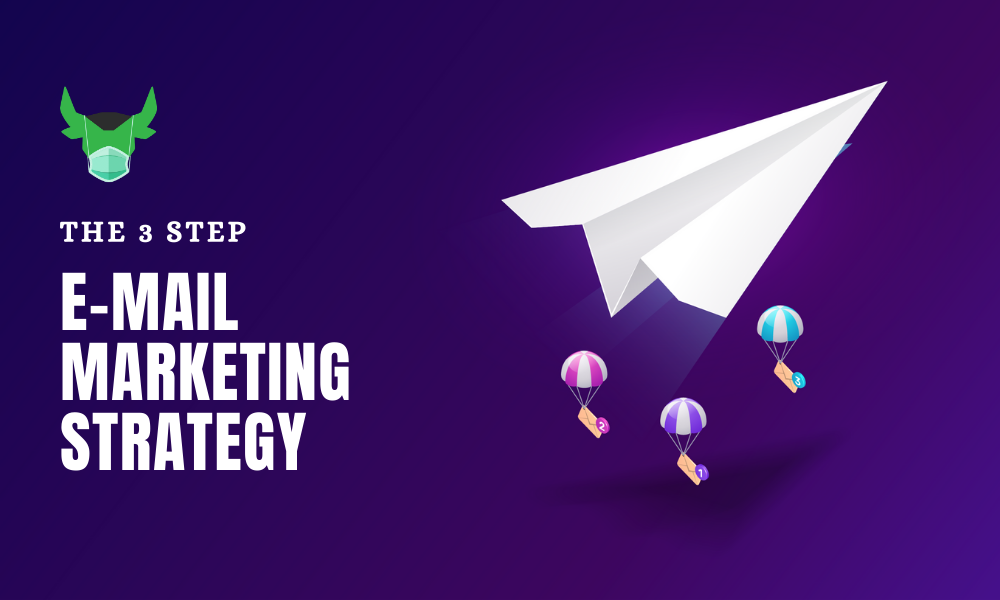 The 3 Step E-mail Marketing Strategy