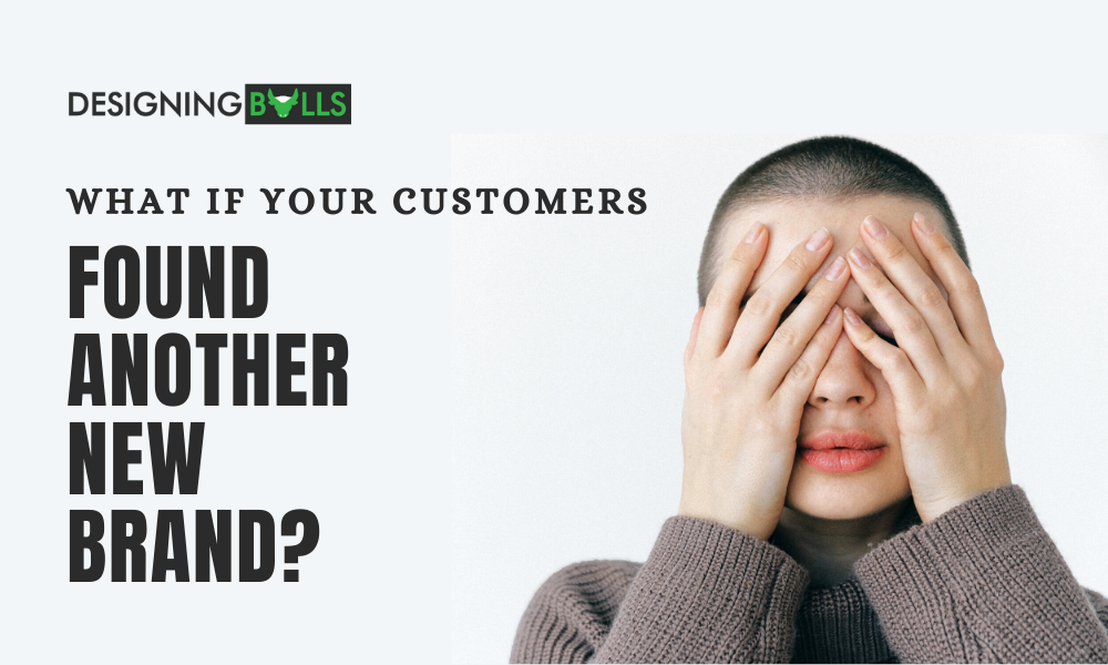 What If Your Customers Found Another New Brand?