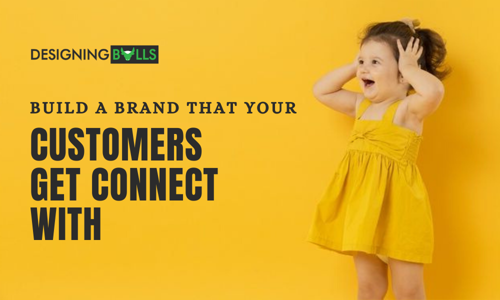 Build A Brand That Your Customers Get Connect With