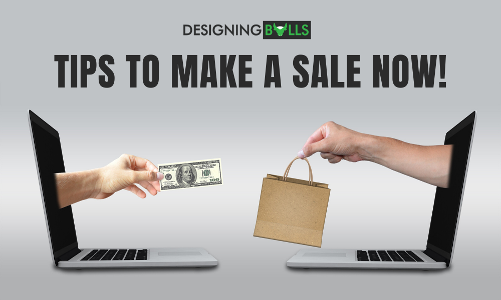 Tips To Make A Sale Now!