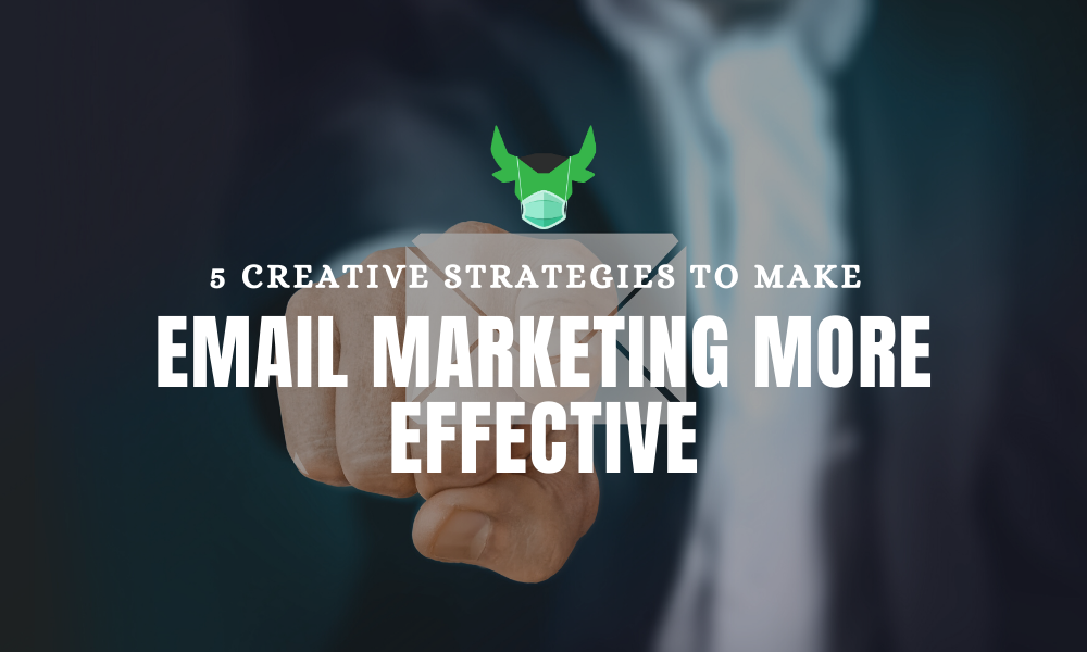5 Creative Strategies To Make Email Marketing More Effective