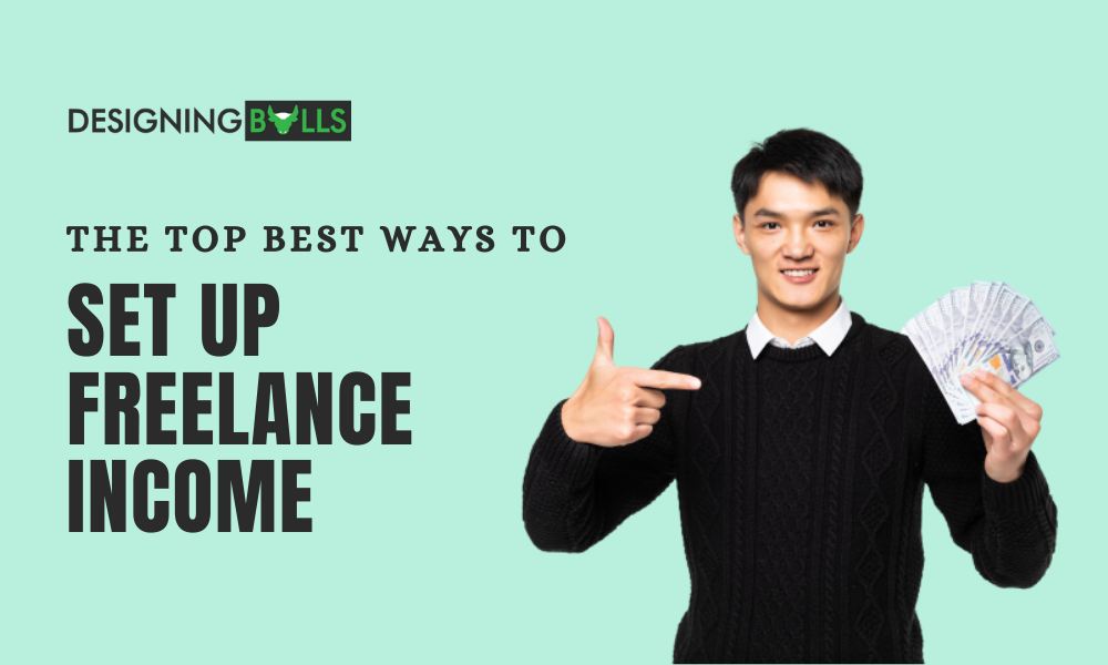 The Top Best Ways To Set Up Freelance Income