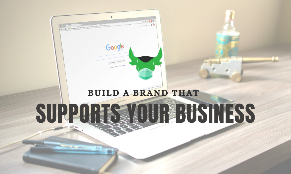 Build a Brand to Support Your Business