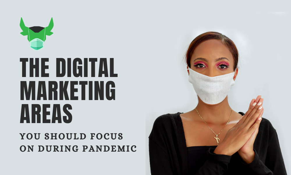 The Digital Marketing Areas You Should Focus On During Pandemic