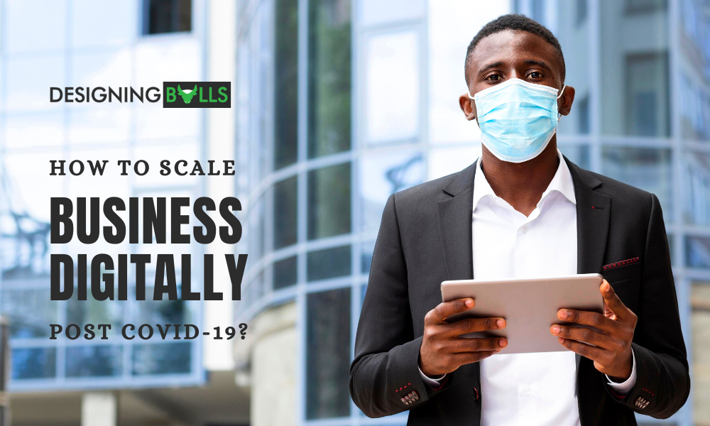 How To Scale Business Digitally Post-COVID 19?